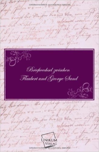 Briefwechsel zwischen Flaubert und George Sand