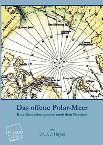 Das offene Polar-Meer: Eine Entdeckungsreise nach dem Nordpol