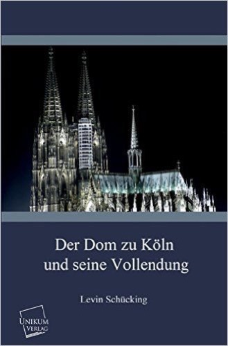 Der Dom zu Köln und seine Vollendung