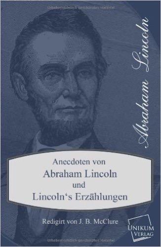 Anecdoten von Abraham Lincoln: Und Lincoln's Erzälungen