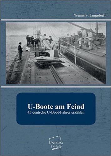 U-Boote am Feind: 45 deutsche U-Boot-Fahrer erzählen