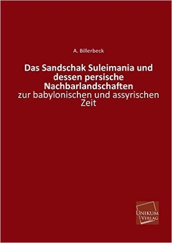 Das Sandschak Suleimania und dessen persische Nachbarlandschaften: zur babylonischen und assyrischen Zeit
