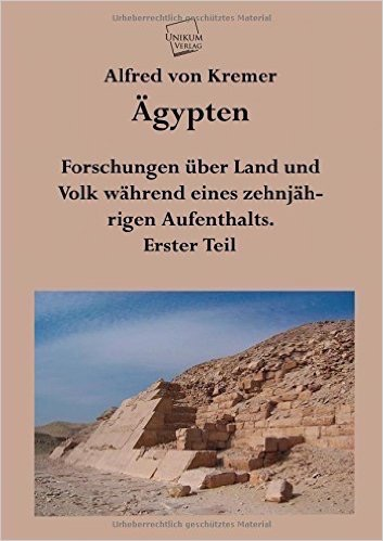Ägypten: Forschungen über Land und Volk während eines zehnjährigen Aufenthalts. Erster Teil