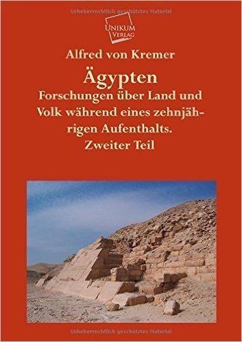 Ägypten: Forschungen über Land und Volk während eines zehnjährigen Aufenthalts. Zweiter Teil