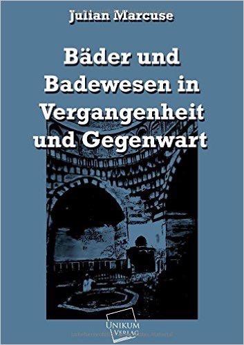 Bäder und Badewesen in Vergangenheit und Gegenwart