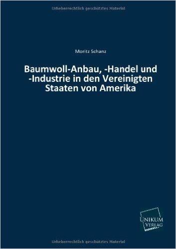 Baumwoll-Anbau, -Handel und -Industrie in den Vereinigten Staaten von Amerika