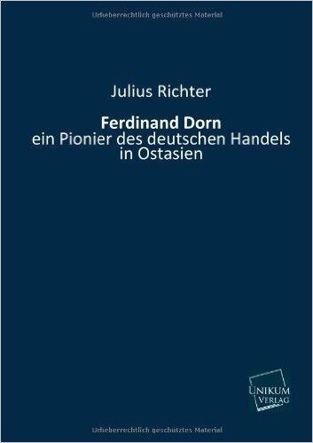 Ferdinand Dorn: ein Pionier des deutschen Handels in Ostasien