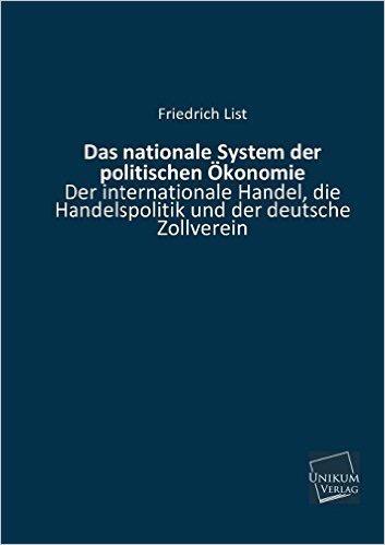 Das nationale System der politischen Ökonomie: Der internationale Handel, die Handelspolitik und der deutsche Zollverein