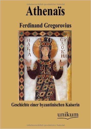 Athenaïs: Geschichte einer byzantinischen Kaiserin