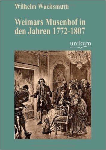 Weimars Musenhof in den Jahren 1772-1807