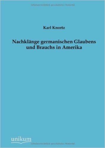 Nachklänge germanischen Glaubens und Brauchs in Amerika