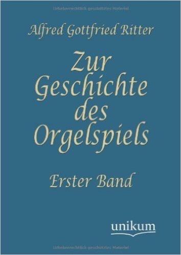 Zur Geschichte des Orgelspiels: Erster Band