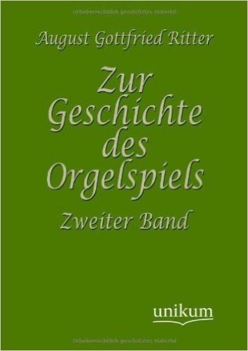 Zur Geschichte des Orgelspiels: Zweiter Band